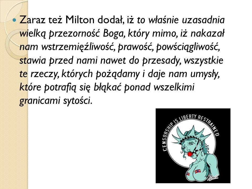 Zaraz też Milton dodał, iż to właśnie uzasadnia wielką przezorność Boga, który mimo, iż nakazał nam wstrzemięźliwość, prawość, powściągliwość, stawia