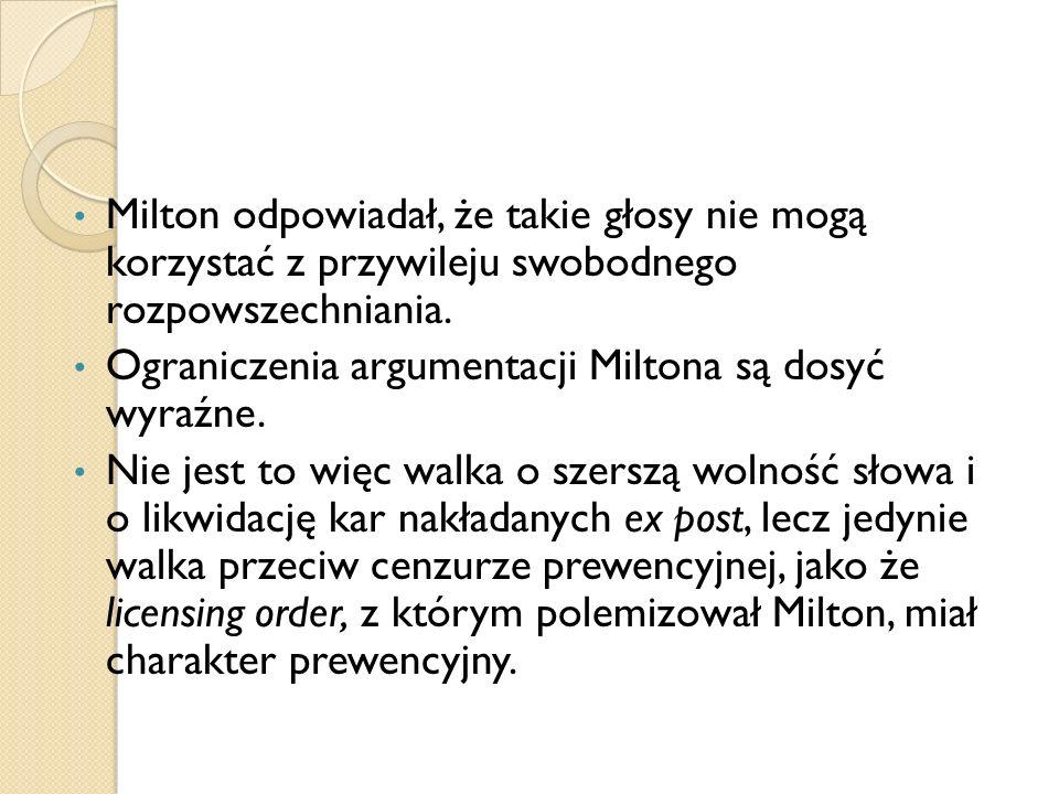 Milton odpowiadał, że takie głosy nie mogą korzystać z przywileju swobodnego rozpowszechniania. Ograniczenia argumentacji Miltona są dosyć wyraźne. Ni