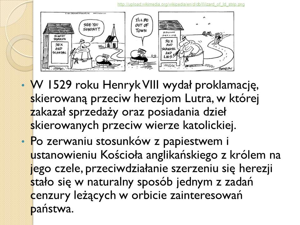 W 1529 roku Henryk VIII wydał proklamację, skierowaną przeciw herezjom Lutra, w której zakazał sprzedaży oraz posiadania dzieł skierowanych przeciw wi