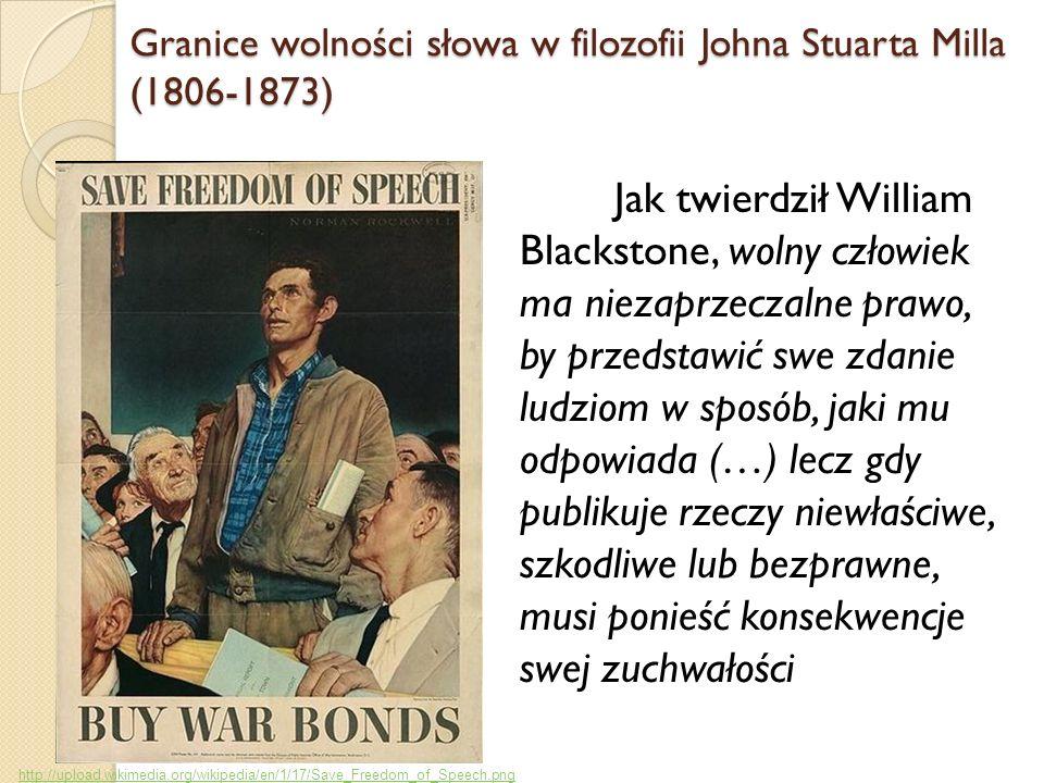 Jak twierdził William Blackstone, wolny człowiek ma niezaprzeczalne prawo, by przedstawić swe zdanie ludziom w sposób, jaki mu odpowiada (…) lecz gdy