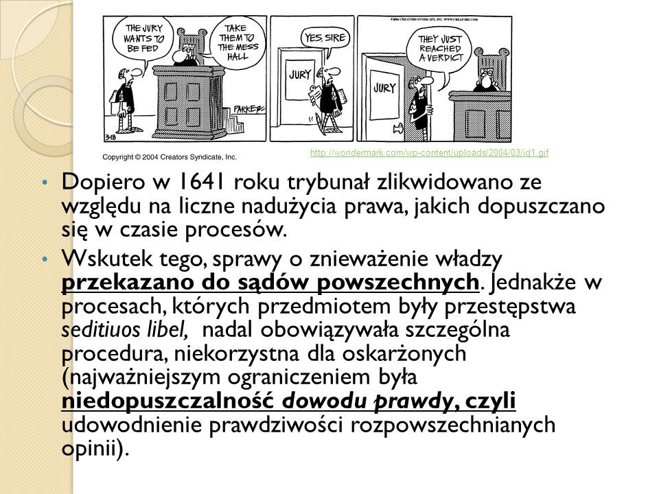 Dopiero w 1641 roku trybunał zlikwidowano ze względu na liczne nadużycia prawa, jakich dopuszczano się w czasie procesów. Wskutek tego, sprawy o zniew
