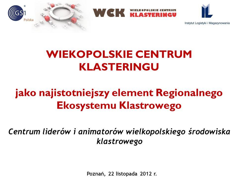 WIEKOPOLSKIE CENTRUM KLASTERINGU jako najistotniejszy element Regionalnego Ekosystemu Klastrowego Centrum liderów i animatorów wielkopolskiego środowi