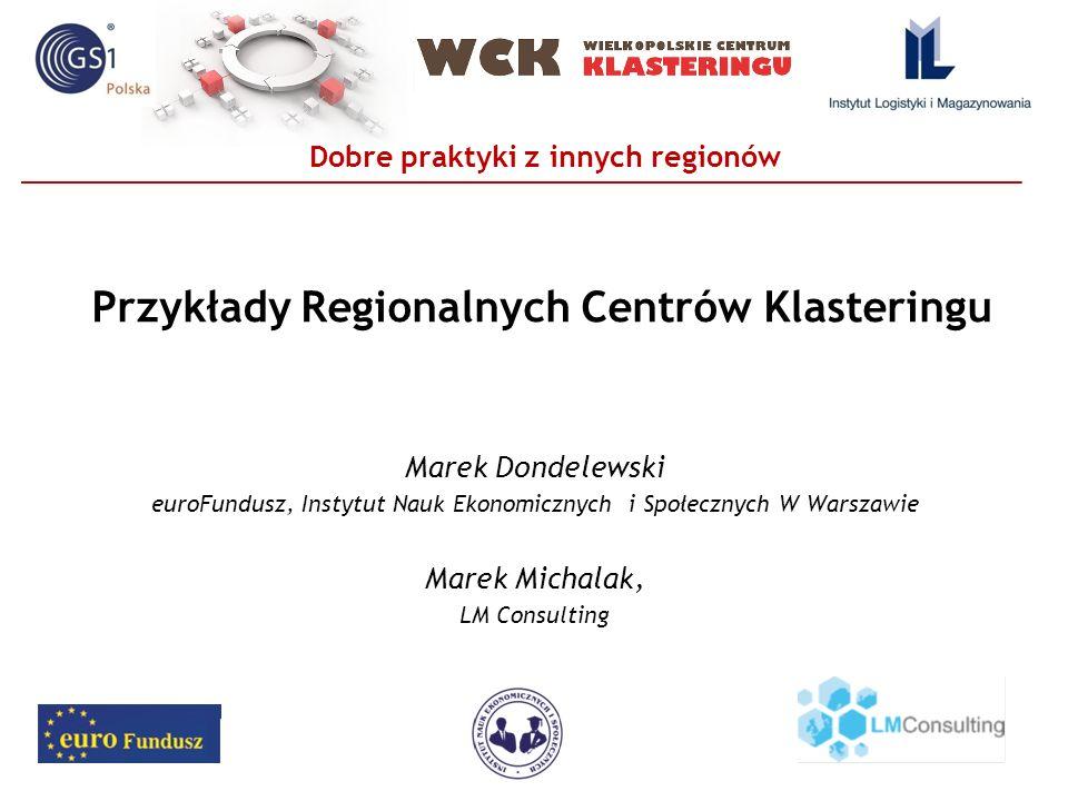 Dobre praktyki z innych regionów Marek Dondelewski euroFundusz, Instytut Nauk Ekonomicznych i Społecznych W Warszawie Marek Michalak, LM Consulting Pr