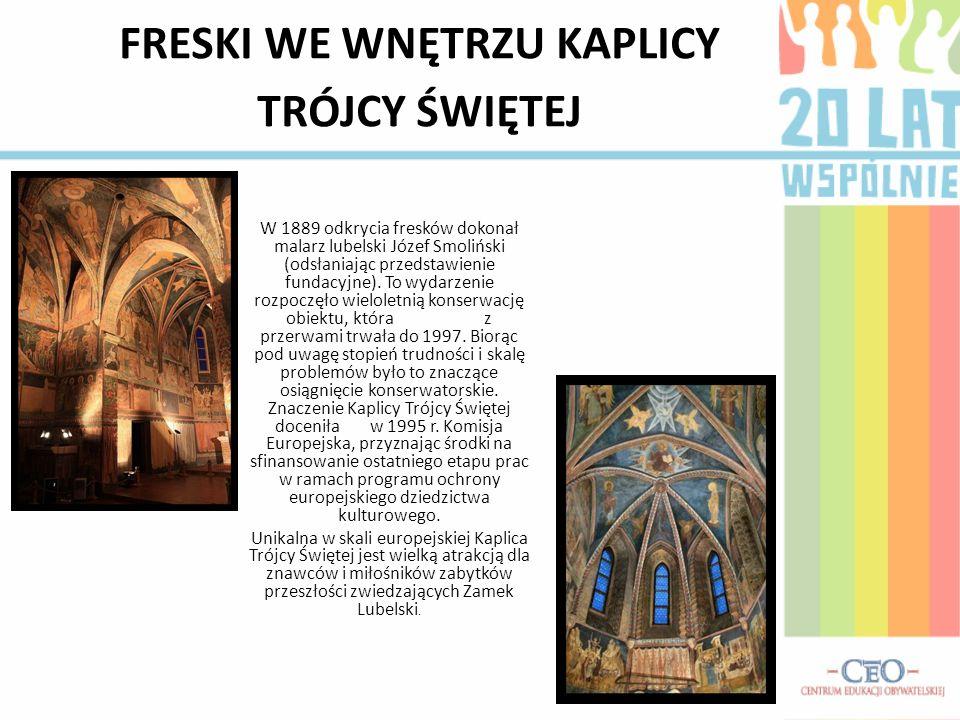 FRESKI WE WNĘTRZU KAPLICY TRÓJCY ŚWIĘTEJ W 1889 odkrycia fresków dokonał malarz lubelski Józef Smoliński (odsłaniając przedstawienie fundacyjne).