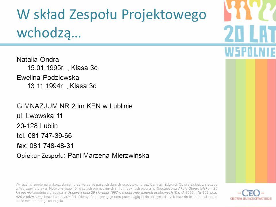 Natalia Ondra 15.01.1995r., Klasa 3c Ewelina Podziewska 13.11.1994r., Klasa 3c GIMNAZJUM NR 2 im KEN w Lublinie ul.