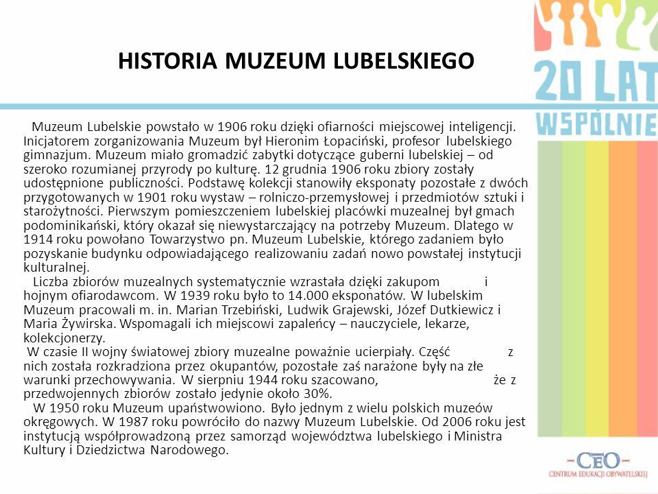 HISTORIA MUZEUM LUBELSKIEGO Muzeum Lubelskie powstało w 1906 roku dzięki ofiarności miejscowej inteligencji.