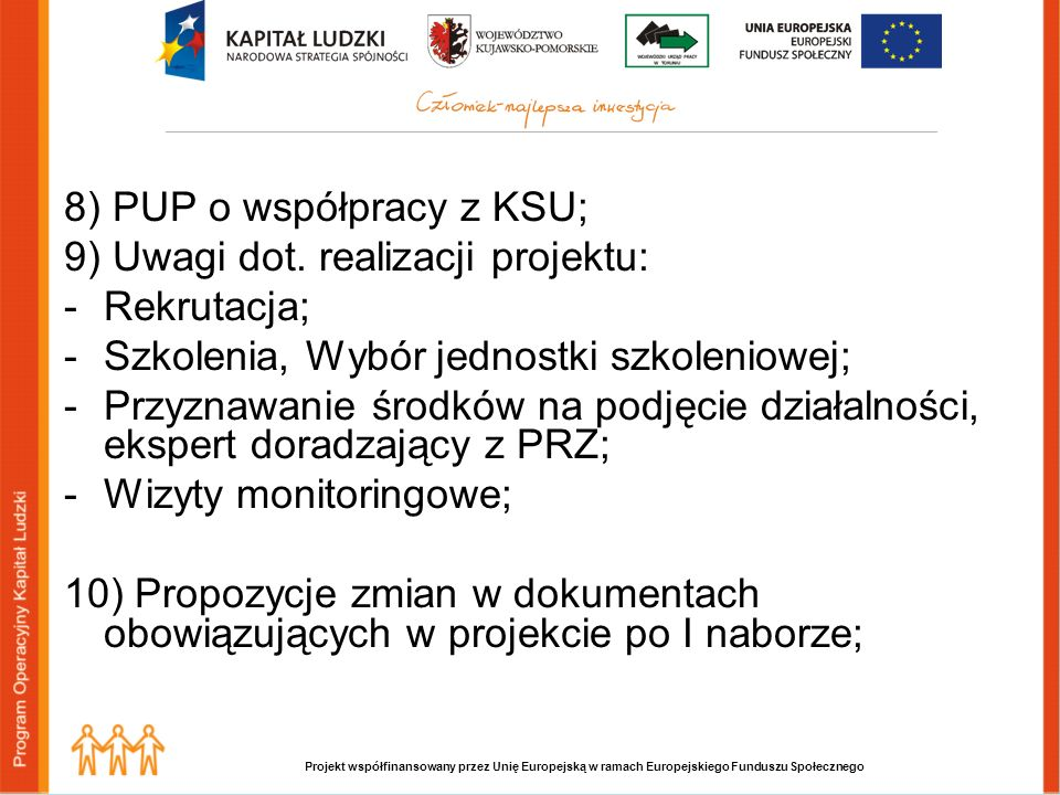 Projekt współfinansowany przez Unię Europejską w ramach Europejskiego Funduszu Społecznego 8) PUP o współpracy z KSU; 9) Uwagi dot. realizacji projekt