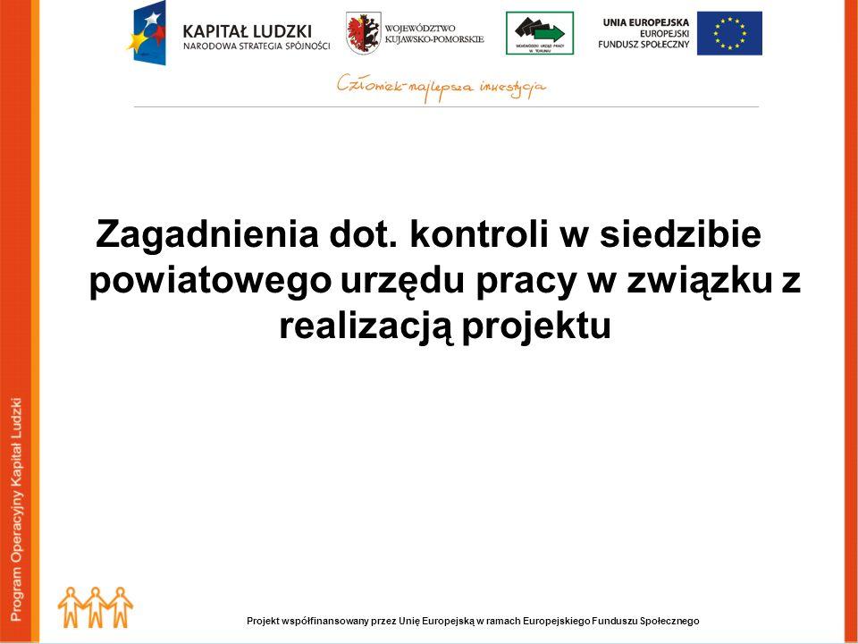 Projekt współfinansowany przez Unię Europejską w ramach Europejskiego Funduszu Społecznego Zagadnienia dot. kontroli w siedzibie powiatowego urzędu pr