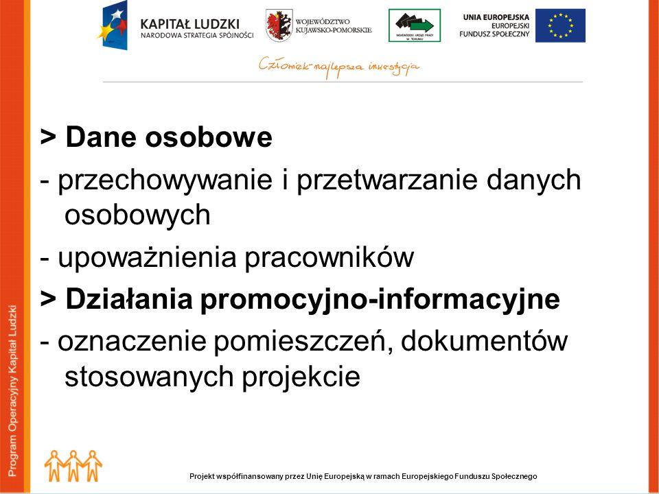 Projekt współfinansowany przez Unię Europejską w ramach Europejskiego Funduszu Społecznego > Dane osobowe - przechowywanie i przetwarzanie danych osobowych - upoważnienia pracowników > Działania promocyjno-informacyjne - oznaczenie pomieszczeń, dokumentów stosowanych projekcie