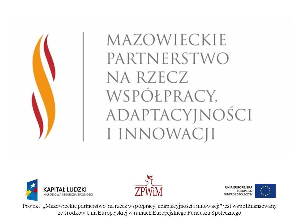 Projekt Mazowieckie partnerstwo na rzecz współpracy, adaptacyjności i innowacji jest współfinansowany ze środków Unii Europejskiej w ramach Europejskiego Funduszu Społecznego