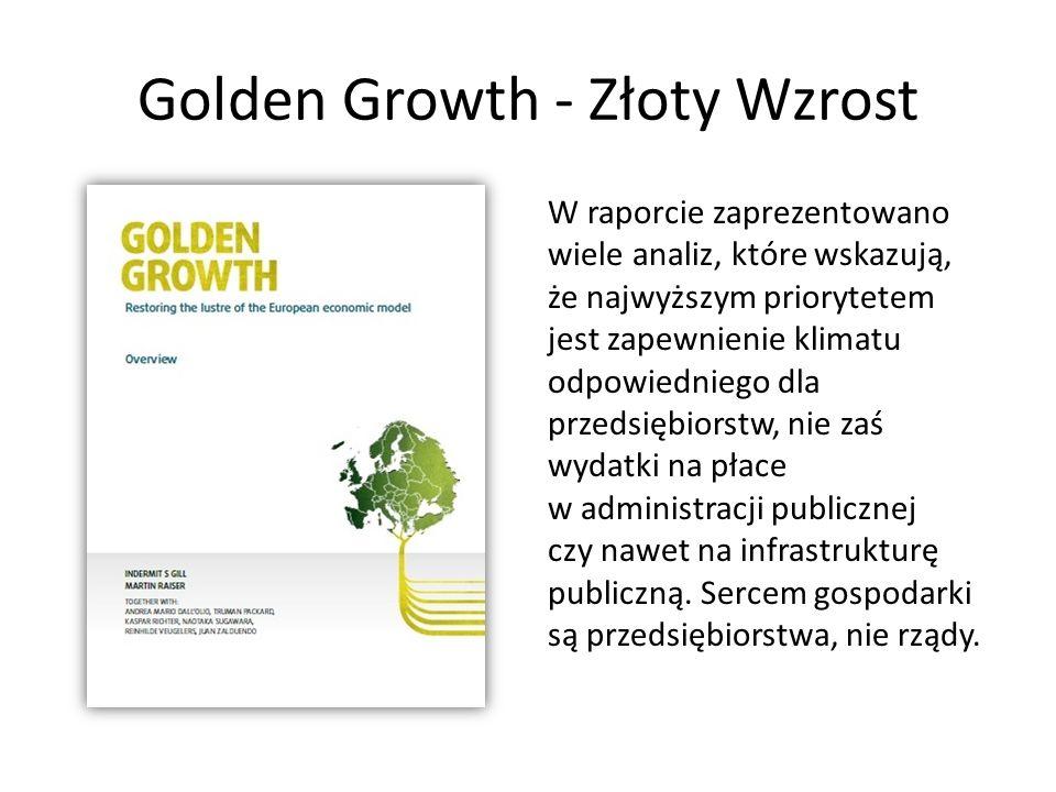 Golden Growth - Złoty Wzrost W raporcie zaprezentowano wiele analiz, które wskazują, że najwyższym priorytetem jest zapewnienie klimatu odpowiedniego dla przedsiębiorstw, nie zaś wydatki na płace w administracji publicznej czy nawet na infrastrukturę publiczną.