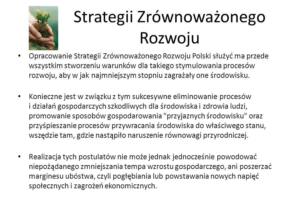 Strategii Zrównoważonego Rozwoju Opracowanie Strategii Zrównoważonego Rozwoju Polski służyć ma przede wszystkim stworzeniu warunków dla takiego stymulowania procesów rozwoju, aby w jak najmniejszym stopniu zagrażały one środowisku.