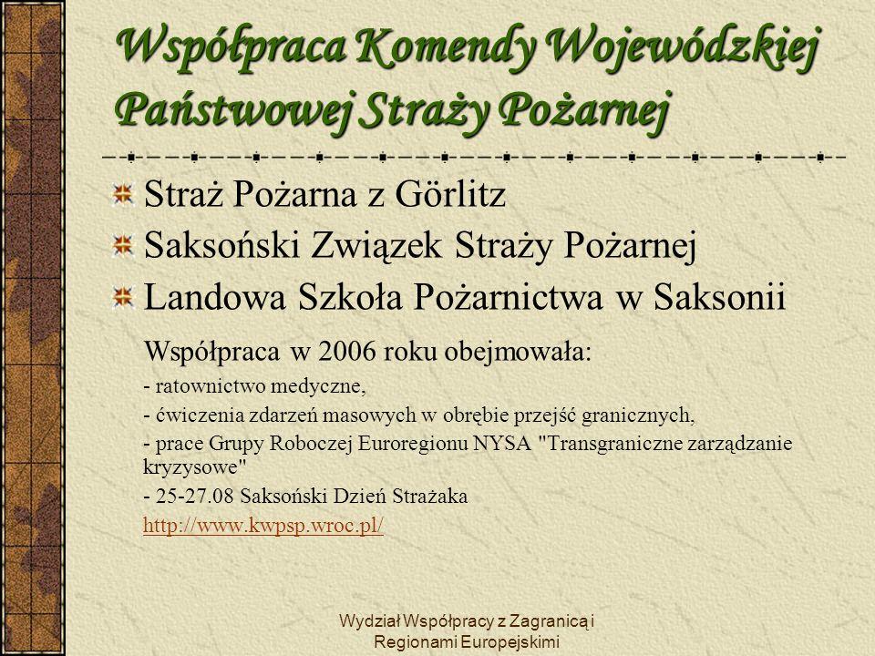 Wydział Współpracy z Zagranicą i Regionami Europejskimi Współpraca Komendy Wojewódzkiej Policji : Komenda Wojewódzka Policji we Wrocławiu współpracuje z Krajowym Prezydium Policji Saksońskiej oraz jednostkami podległymi W ramach kontaktów zrealizowano: 20 kwietnia 2006 roku przy współpracy z Urzędem Marszałkowskim Województwa Dolnośląskiego we Wrocławiu zorganizowano VII.