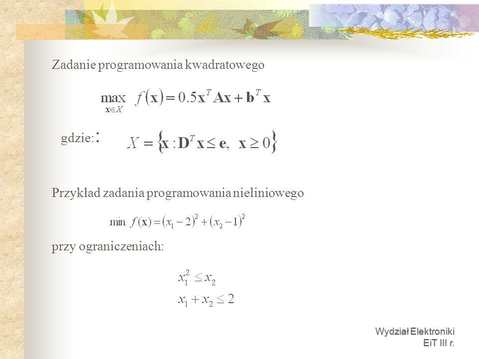 Wydział Elektroniki EiT III r. Zadanie programowania kwadratowego gdzie: : Przykład zadania programowania nieliniowego przy ograniczeniach: