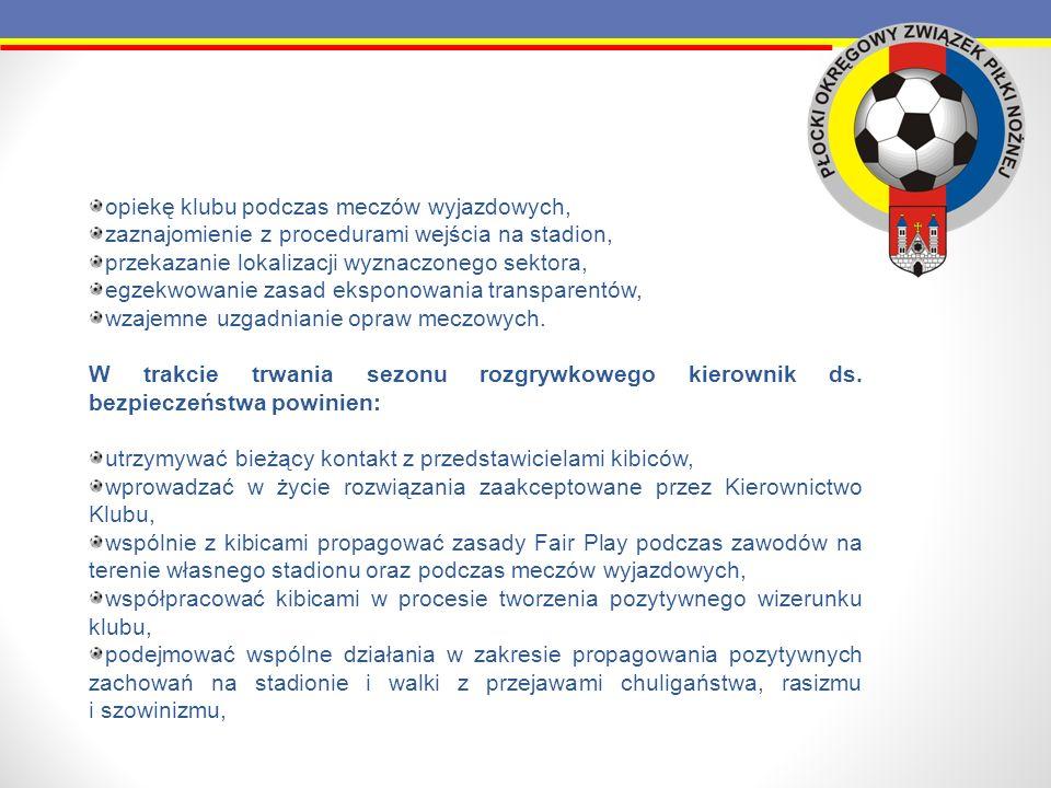 opiekę klubu podczas meczów wyjazdowych, zaznajomienie z procedurami wejścia na stadion, przekazanie lokalizacji wyznaczonego sektora, egzekwowanie za