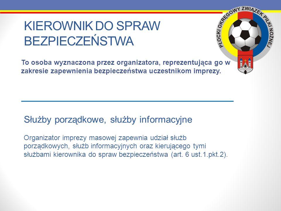 KIEROWNIK DO SPRAW BEZPIECZEŃSTWA To osoba wyznaczona przez organizatora, reprezentująca go w zakresie zapewnienia bezpieczeństwa uczestnikom imprezy.