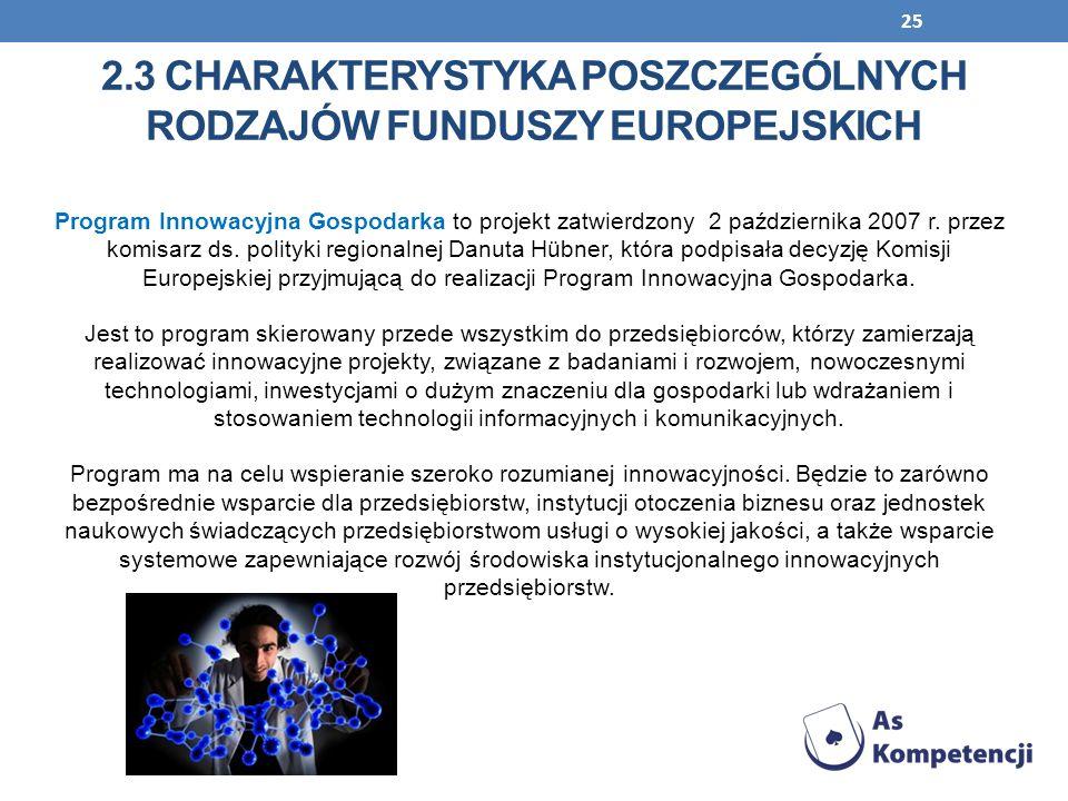 25 Program Innowacyjna Gospodarka to projekt zatwierdzony 2 października 2007 r. przez komisarz ds. polityki regionalnej Danuta Hübner, która podpisał