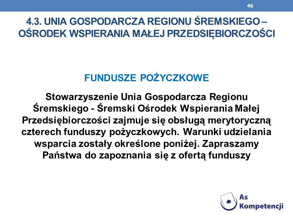 46 FUNDUSZE POŻYCZKOWE Stowarzyszenie Unia Gospodarcza Regionu Śremskiego - Śremski Ośrodek Wspierania Małej Przedsiębiorczości zajmuje się obsługą me