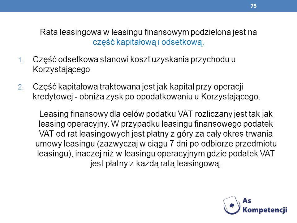 75 Rata leasingowa w leasingu finansowym podzielona jest na część kapitałową i odsetkową. 1. Część odsetkowa stanowi koszt uzyskania przychodu u Korzy
