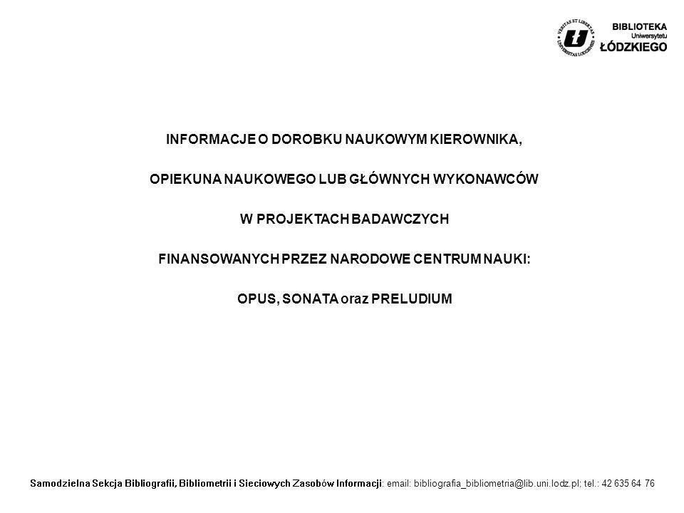 Samodzielna Sekcja Bibliografii, Bibliometrii i Sieciowych Zasobów Informacji: email: bibliografia_bibliometria@lib.uni.lodz.pl; tel.: 42 635 64 76 IN