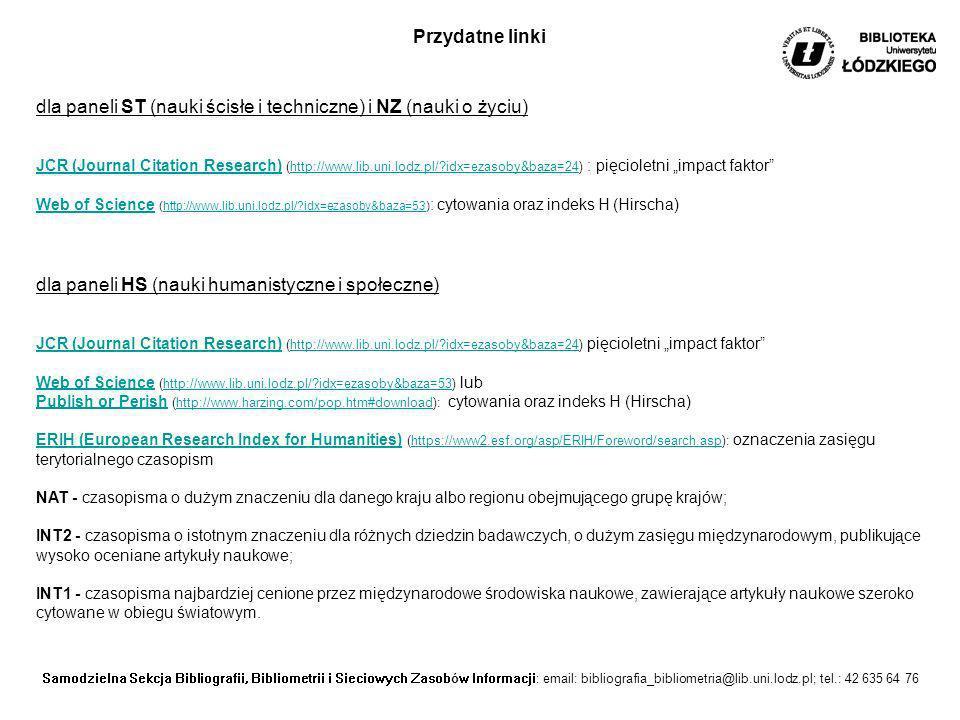 Samodzielna Sekcja Bibliografii, Bibliometrii i Sieciowych Zasobów Informacji: email: bibliografia_bibliometria@lib.uni.lodz.pl; tel.: 42 635 64 76 dl