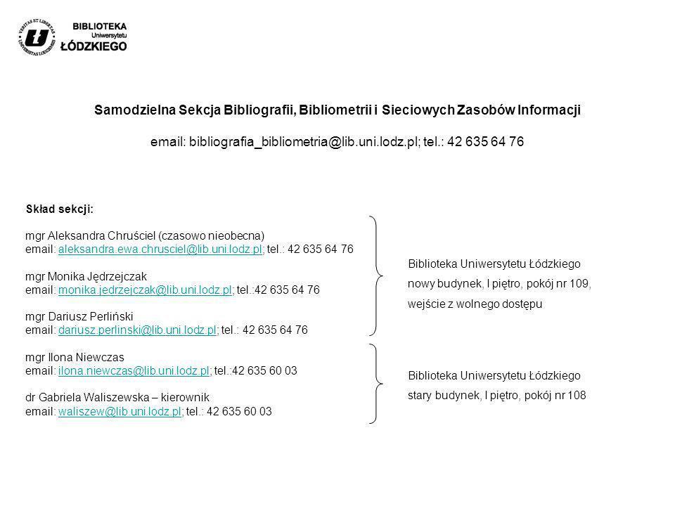 Skład sekcji: mgr Aleksandra Chruściel (czasowo nieobecna) email: aleksandra.ewa.chrusciel@lib.uni.lodz.pl; tel.: 42 635 64 76 mgr Monika Jędrzejczak