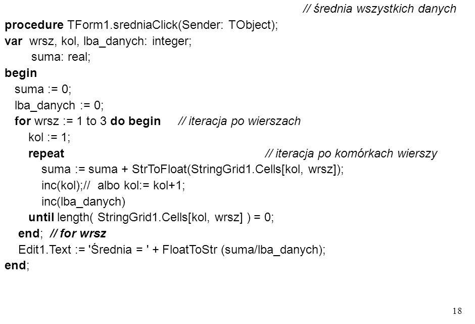 17 // liczba danych trzeciego wiersza, większych od ich średniej procedure TForm1.wiekszeClick(Sender: TObject); const kol_wyn = 9; // numer kolumny w