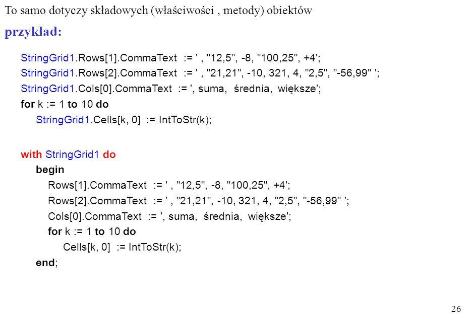 25 Instrukcja wiążąca - with dotyczy tylko zmiennych rekordowych, obiektowych upraszcza zapis opis: with lista_zmiennych_rekordowych do J najczęściej