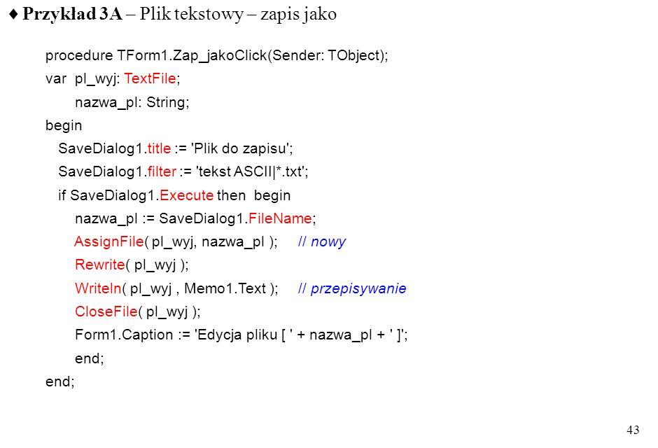 42 zapis do pliku W i - wyrażenia typu: integer, real, char, string, array of char, TStrings + format wyniku :m :m:n dopisywać można tylko na końcu pl
