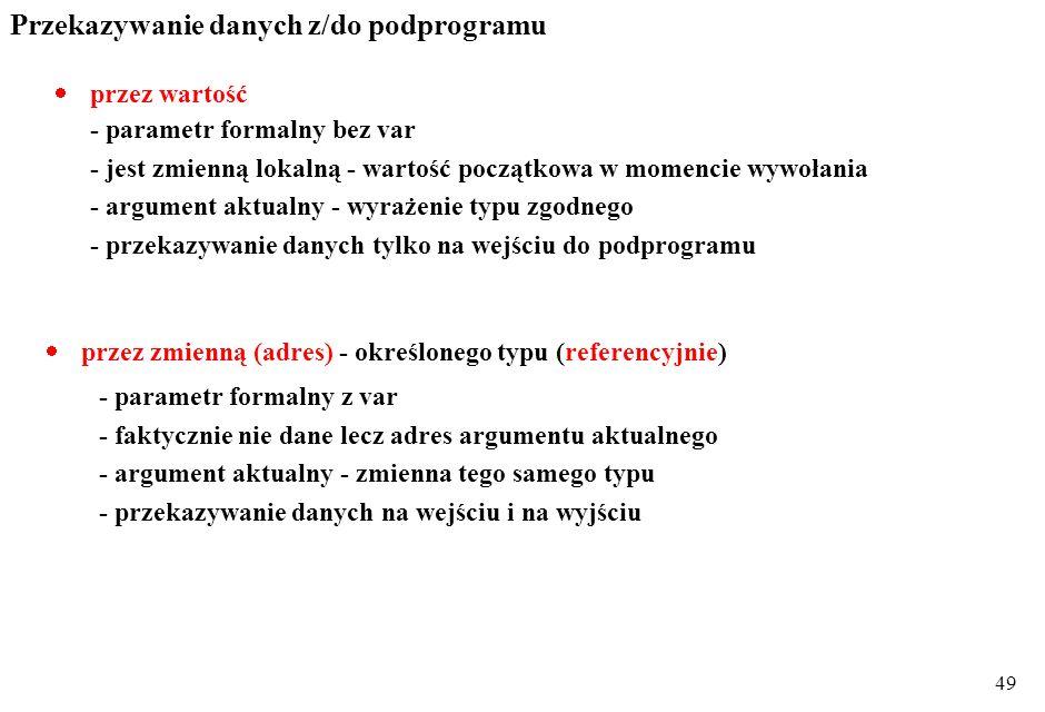 48 wywołanie procedura - instrukcja wywołania: nazwa_procedury( lista_argumentów_aktualnych ); Uwagi: argumenty aktualne zgodne z parametrami formalny