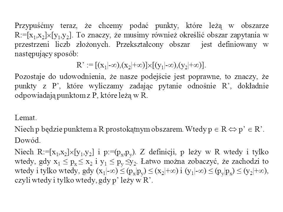 Przypuśćmy teraz, że chcemy podać punkty, które leżą w obszarze R:=[x 1,x 2 ] [y 1,y 2 ]. To znaczy, że musimy również określić obszar zapytania w prz