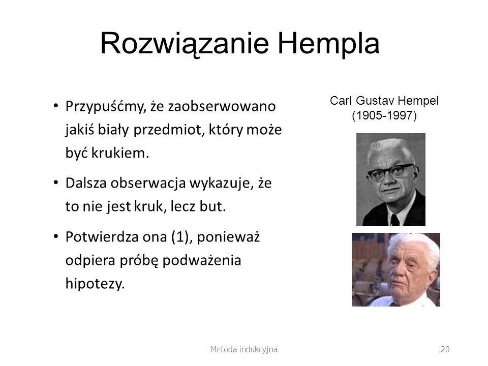 Rozwiązanie Hempla Wniosek: odpowiadając, czy dana obserwacja potwierdza hipotezę, należy wziąć pod uwagę względy pragmatyczne (kontekst).