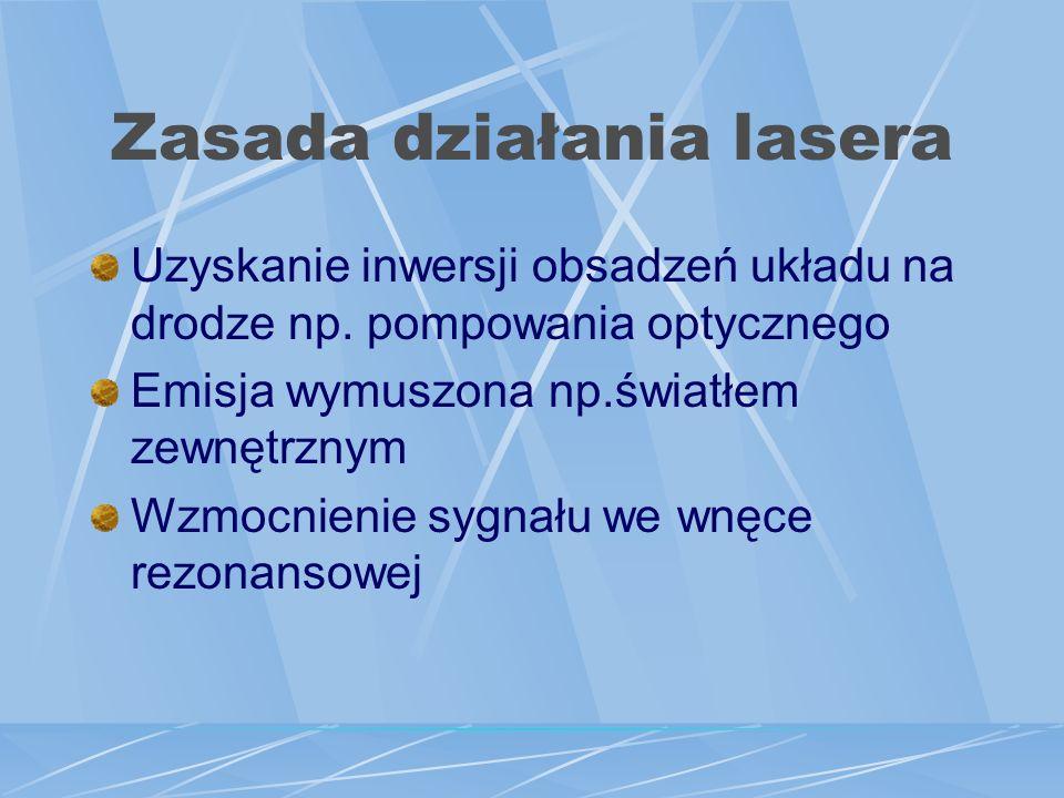 Zasada działania lasera Uzyskanie inwersji obsadzeń układu na drodze np.
