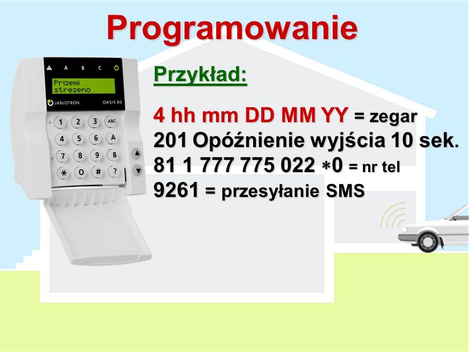 Programowanie Przykład: 4 hh mm DD MM YY = zegar 201Opóźnienie wyjścia 10 sek.