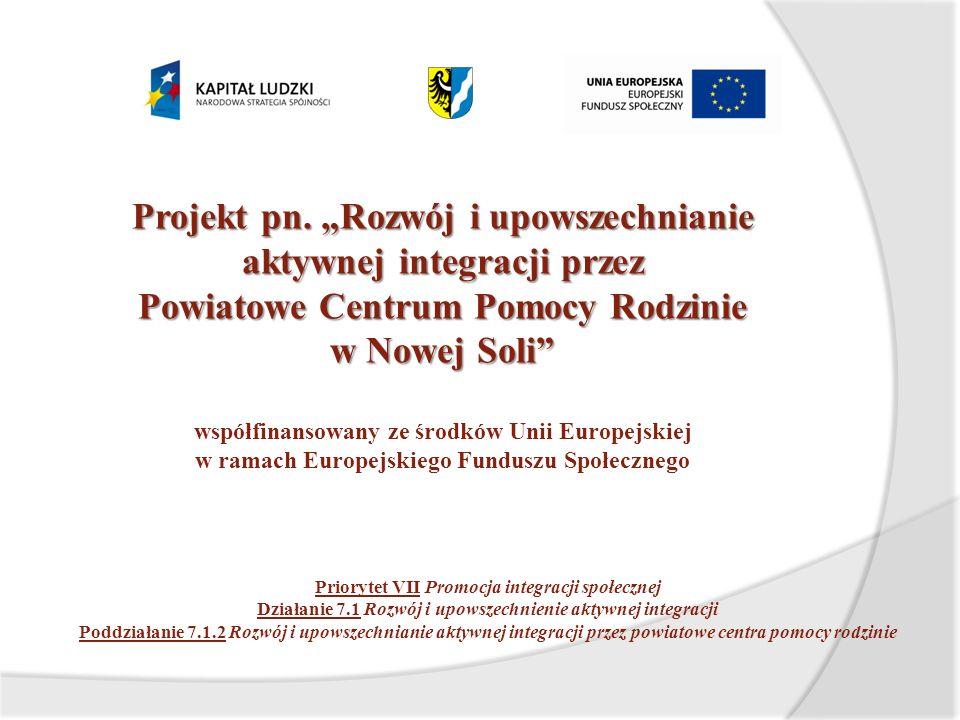 Projekt pn. Rozwój i upowszechnianie aktywnej integracji przez Powiatowe Centrum Pomocy Rodzinie w Nowej Soli współfinansowany ze środków Unii Europej