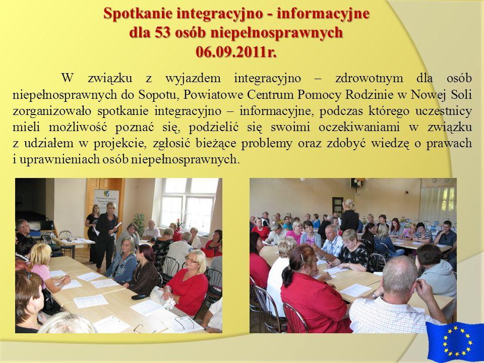 Spotkanie integracyjno - informacyjne dla 53 osób niepełnosprawnych 06.09.2011r. W związku z wyjazdem integracyjno – zdrowotnym dla osób niepełnospraw
