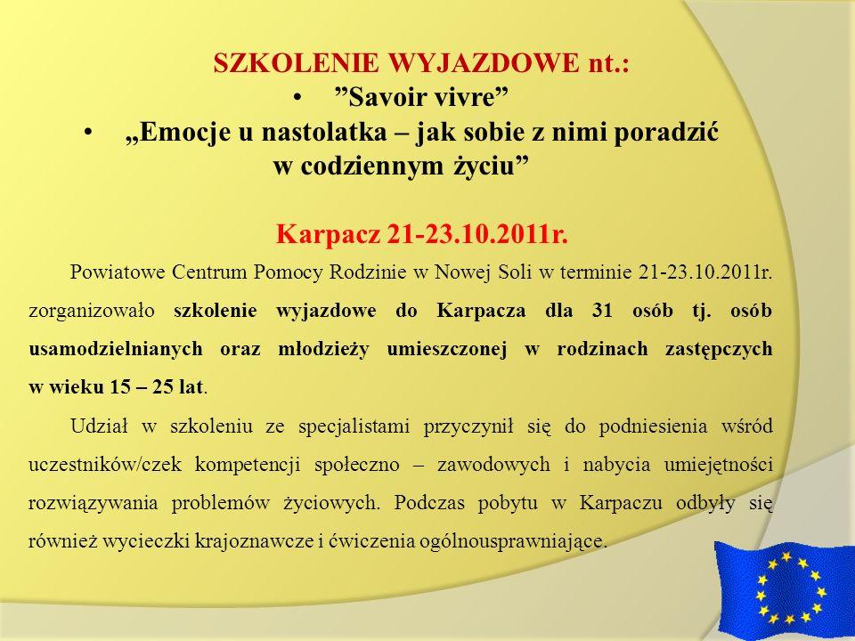SZKOLENIE WYJAZDOWE nt.: Savoir vivre Emocje u nastolatka – jak sobie z nimi poradzić w codziennym życiu Karpacz 21-23.10.2011r. Powiatowe Centrum Pom