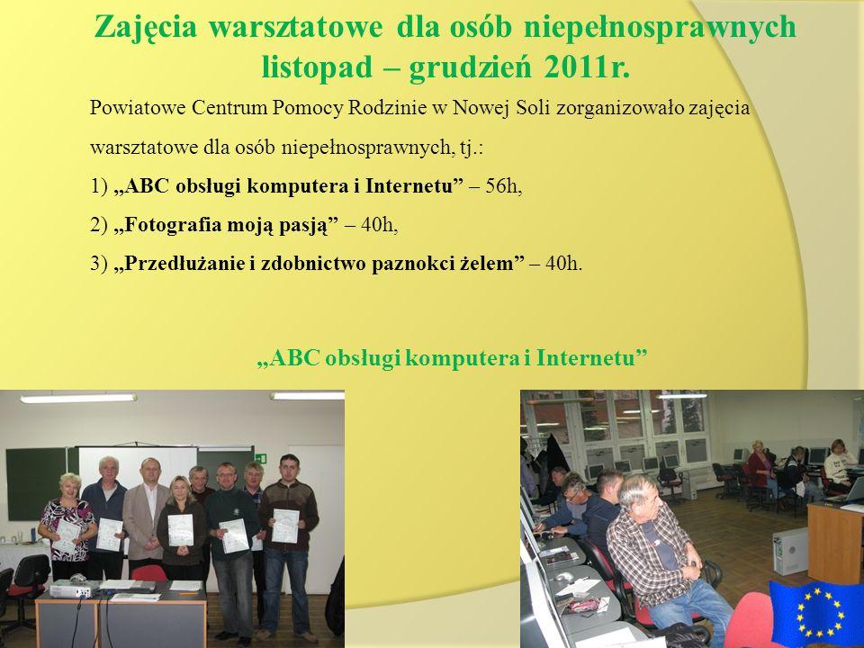 Powiatowe Centrum Pomocy Rodzinie w Nowej Soli zorganizowało zajęcia warsztatowe dla osób niepełnosprawnych, tj.: 1) ABC obsługi komputera i Internetu