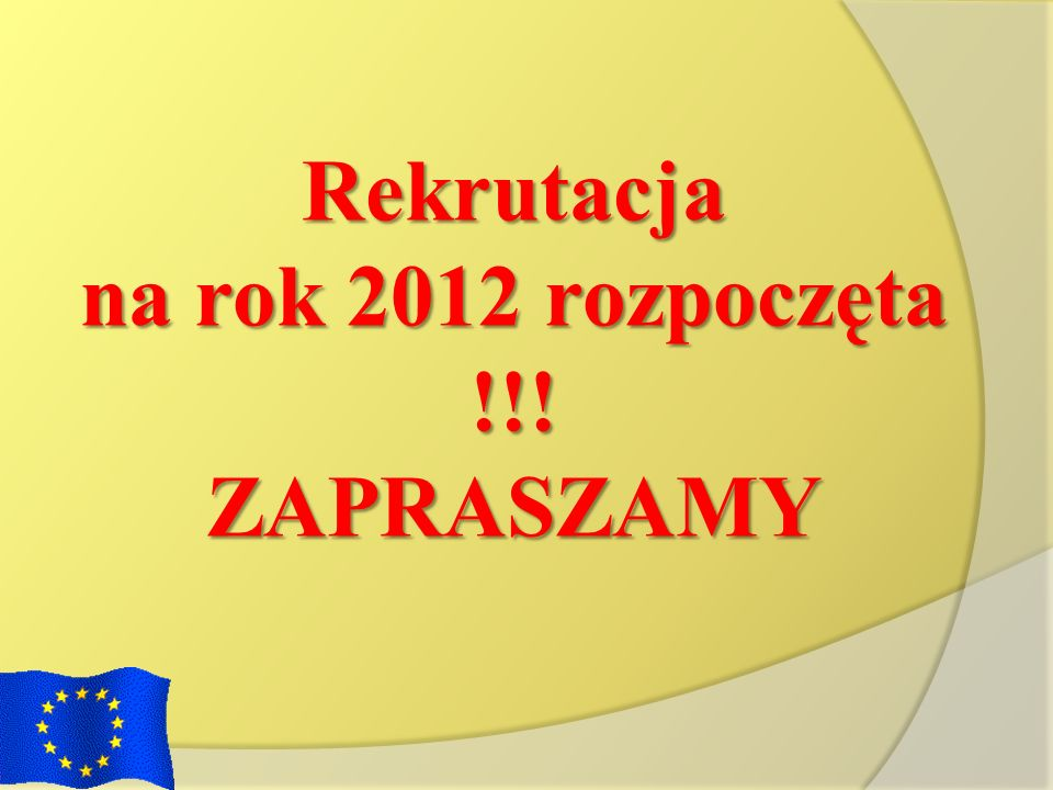 Rekrutacja na rok 2012 rozpoczęta !!! ZAPRASZAMY