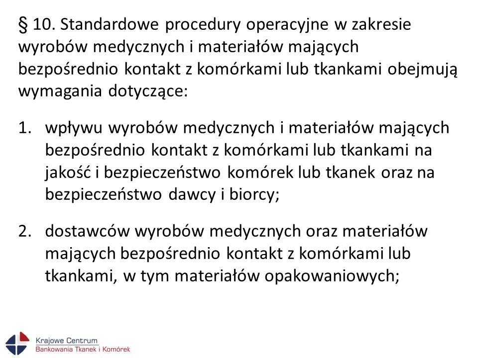 § 10. Standardowe procedury operacyjne w zakresie wyrobów medycznych i materiałów mających bezpośrednio kontakt z komórkami lub tkankami obejmują wyma