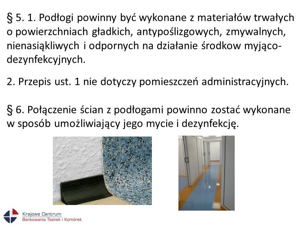 § 5. 1. Podłogi powinny być wykonane z materiałów trwałych o powierzchniach gładkich, antypoślizgowych, zmywalnych, nienasiąkliwych i odpornych na dzi