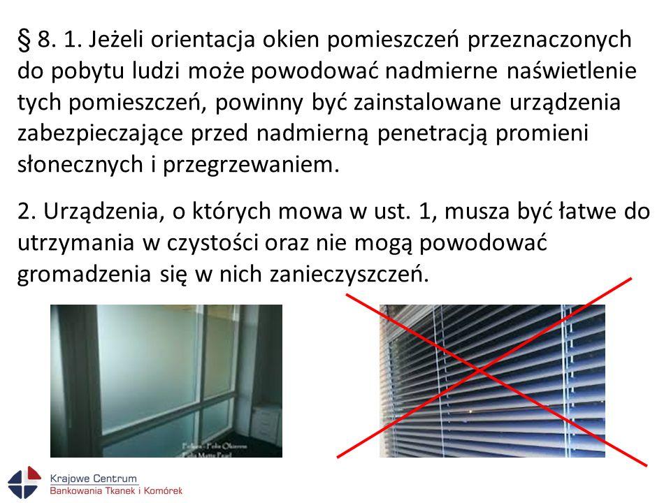 § 8. 1. Jeżeli orientacja okien pomieszczeń przeznaczonych do pobytu ludzi może powodować nadmierne naświetlenie tych pomieszczeń, powinny być zainsta