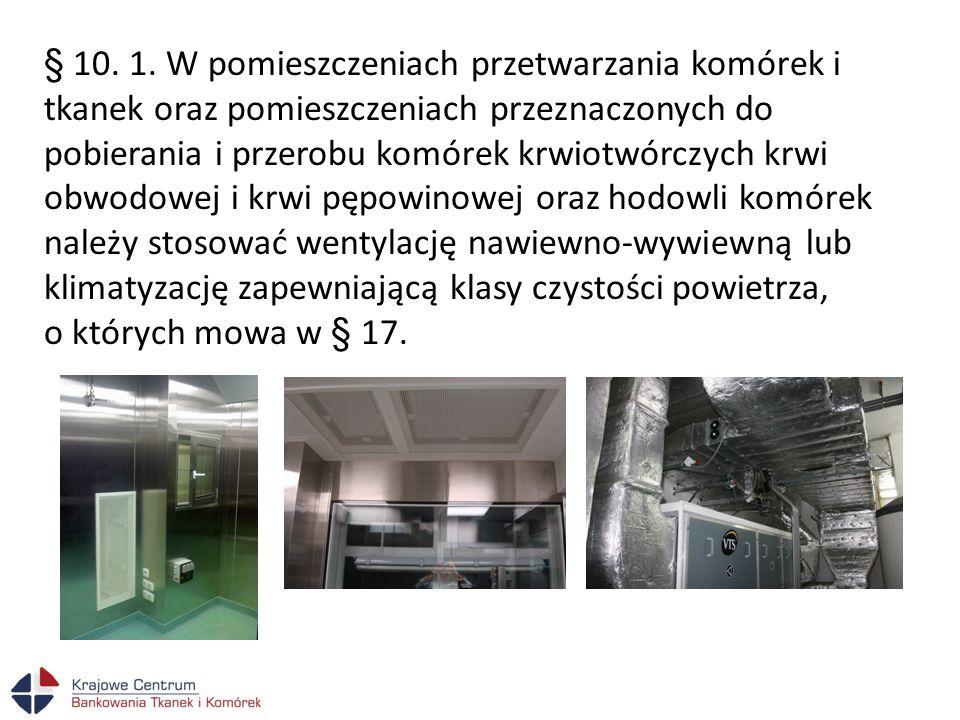 § 10. 1. W pomieszczeniach przetwarzania komórek i tkanek oraz pomieszczeniach przeznaczonych do pobierania i przerobu komórek krwiotwórczych krwi obw