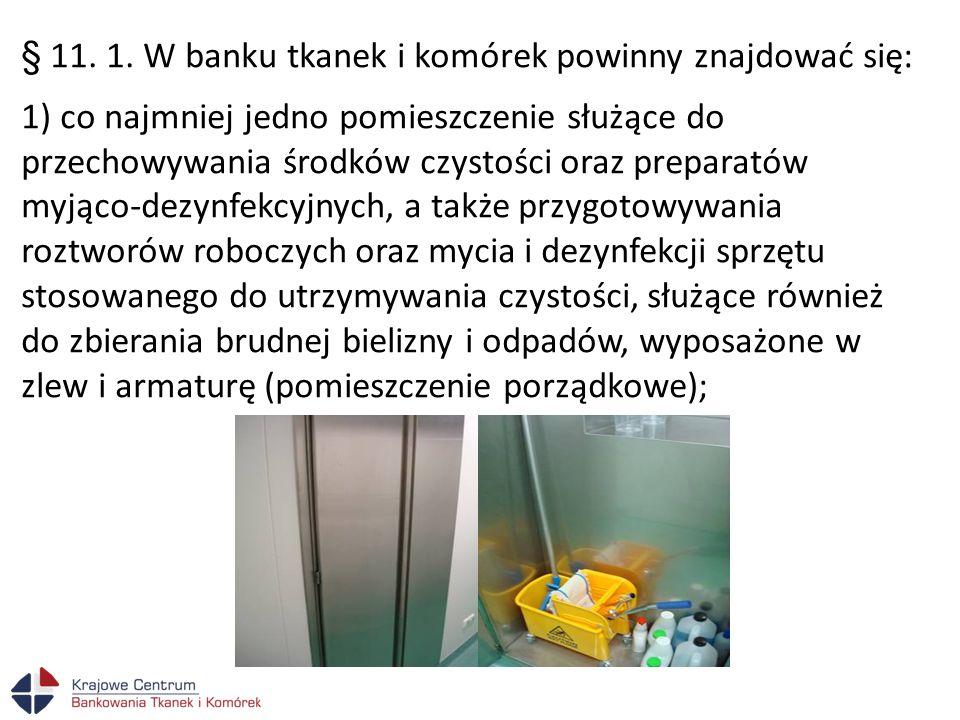 § 11. 1. W banku tkanek i komórek powinny znajdować się: 1) co najmniej jedno pomieszczenie służące do przechowywania środków czystości oraz preparató