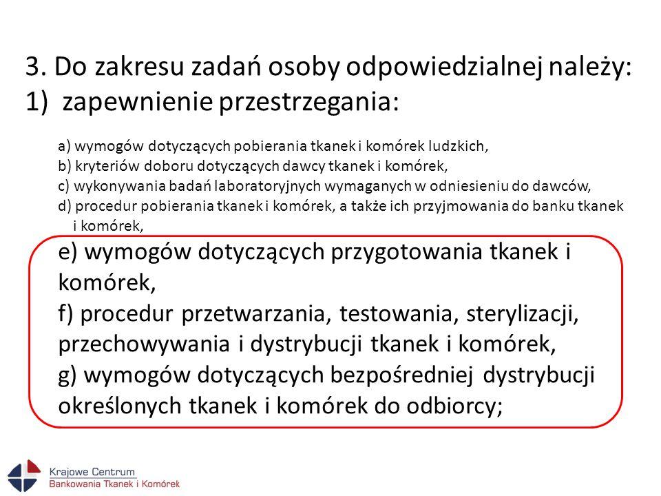 3. Do zakresu zadań osoby odpowiedzialnej należy: 1)zapewnienie przestrzegania: a) wymogów dotyczących pobierania tkanek i komórek ludzkich, b) kryter