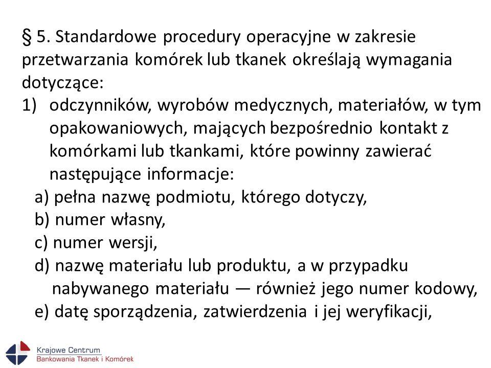 § 5. Standardowe procedury operacyjne w zakresie przetwarzania komórek lub tkanek określają wymagania dotyczące: 1)odczynników, wyrobów medycznych, ma