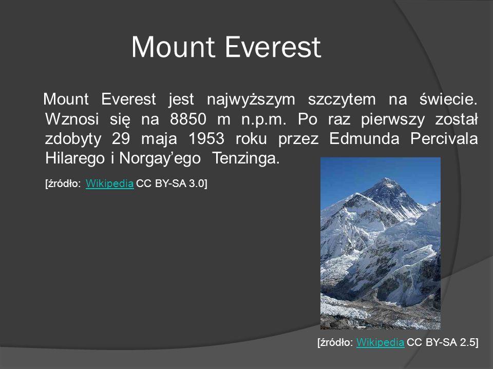Mount Everest Mount Everest jest najwyższym szczytem na świecie. Wznosi się na 8850 m n.p.m. Po raz pierwszy został zdobyty 29 maja 1953 roku przez Ed
