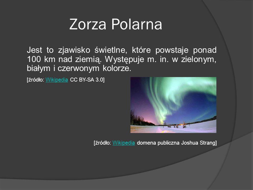 Zorza Polarna Jest to zjawisko świetlne, które powstaje ponad 100 km nad ziemią. Występuje m. in. w zielonym, białym i czerwonym kolorze. [źródło: Wik