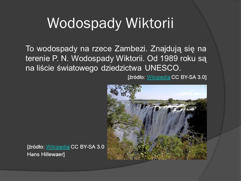 Wodospady Wiktorii To wodospady na rzece Zambezi. Znajdują się na terenie P. N. Wodospady Wiktorii. Od 1989 roku są na liście światowego dziedzictwa U