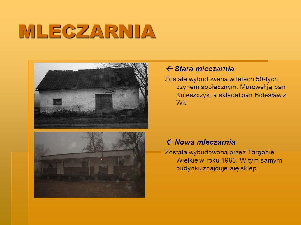 MLECZARNIA Stara mleczarnia Została wybudowana w latach 50-tych, czynem społecznym. Murował ją pan Kuleszczyk, a składał pan Bolesław z Wit. Nowa mlec